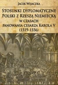 Stosunki dyplomatyczne Polski z Rzeszą Niemiecką w czasach panowania cesarza Karola V (1519-1556) - okładka książki