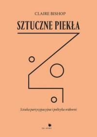 Sztuczne piekła. Sztuka partycypacyjna i polityka widowni - okładka książki