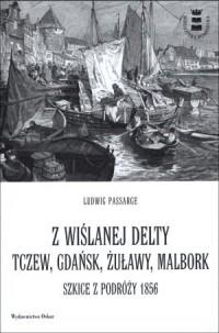 Z wiślanej delty. Tczew, Gdańsk, Żuławy, Malbork. Szkice z podróży 1856 - okładka książki