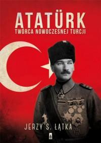 Atatürk. Twórca nowoczesnej Turcji - okładka książki