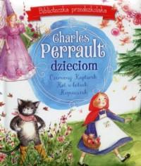 Charles Perrault dzieciom. Biblioteczka przedszkolaka - okładka książki