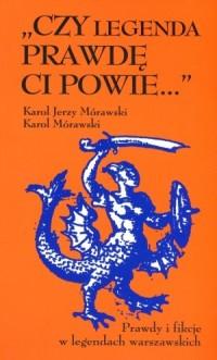 Czy legenda prawdę ci powie... Prawda i fikcje w legendach warszawskich - okładka książki