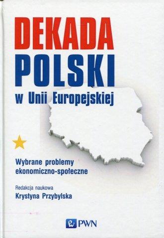 Dekada Polski w Unii Europejskiej. - okładka książki