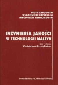 Inżynieria jakości w technologi maszyn - okładka książki