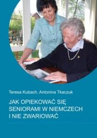 Jak opiekować się seniorami w Niemczech i nie zwariować - okładka książki