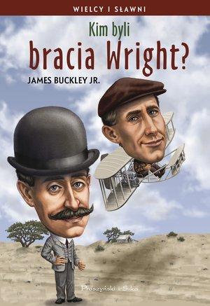 Kim byli bracia Wright? Seria: - okładka książki