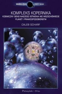 Kompleks Kopernika. Kosmiczny sens naszego istnienia we Wszechświecie planet i prawdopodobieństw - okładka książki