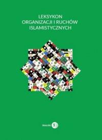 Leksykon organizacji i ruchów islamistycznych - okładka książki