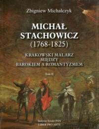 Michał Stachowicz 1768-1825. Tom 2. Krakowski malarz między barokiem a romantyzmem - okładka książki