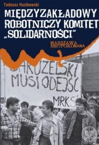 Międzyzakładowy Robotniczy Komitet Solidarności. Relacje i dokumenty - okładka książki