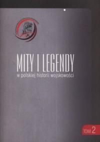 Mity i legendy w polskiej historii wojskowości. Tom 2 - okładka książki