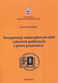 Reorganizacja samorządowych szkół i placówek publicznych a prawa pracownicze - okładka książki