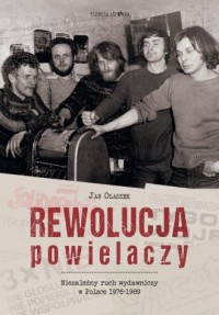 Rewolucja powielaczy. Niezależny ruch wydawniczy w Polsce 1976-1989 - okładka książki