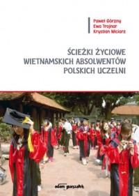 Ścieżki życiowe wietnamskich absolwentów polskich uczelni - okładka książki