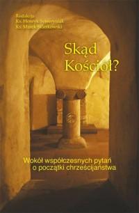 Skąd Kościół? Wokół współczesnych pytań o początki chrześcijaństwa - okładka książki