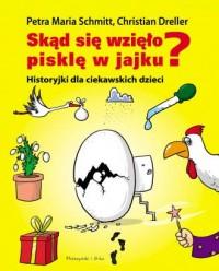 Skąd się wzięło pisklę w jajku? Historyjki dla ciekawskich dzieci - okładka książki