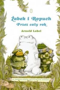 Żabek i Ropuch. Przez cały rok - okładka książki