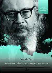 Awareness. Dziesięć dni z Jerzym Grotowskim - okładka książki