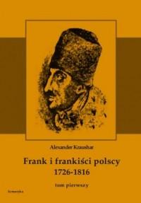 Frank i frankiści polscy 1726-1816. Tom 1-2. Monografia historyczna osnuta na źródłach archiwalnych i rękopiśmiennych. - okładka książki