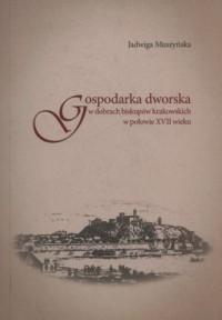 Gospodarka dworska w dobrach biskupów krakowskich w połowie XVII wieku - okładka książki