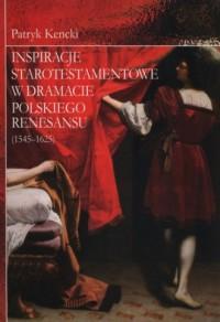 inspiracje starotestamentowe w dramacie polskiego Renesansu - okładka książki