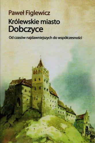 Królewskie miasto Dobczyce. Od - okładka książki