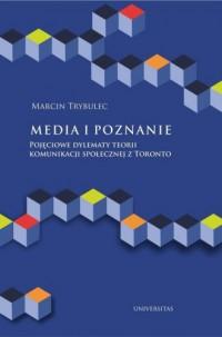 Media i poznanie. Pojęciowe dylematy teorii komunikacji społecznej z Toronto - okładka książki
