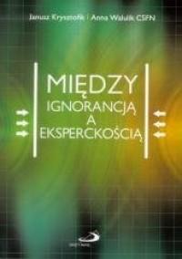 Między ignorancją a eksperckością. Edukacja religijna w kształtowaniu codzienności dorosłych - okładka książki