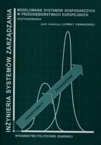 Modelowanie systemów gospodarczych w przedsiębiorstwach europejskich. Zastosowania. Seria: Inżynieria systemów zarządzania - okładka książki