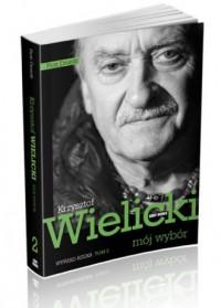 Mój wybór. Krzysztof Wielicki. Tom 2 - okładka książki