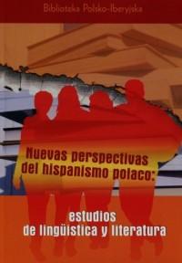 Nuevas perspectivas del hispanismo polaco estudios de linguistica y literatura. Seria: Biblioteka polsko-iberyjska - okładka książki