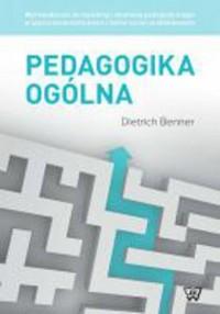 Pedagogika ogólna. Wprowadzenie do myślenia i działania pedagogicznego w ujęciu systematycznym i historyczno-problemowym - okładka książki