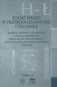Polski wkład w przyrodoznawstwo i technikę. Tom 2. H-Ł. Słownik polskich i związanych z Polską odkrywców, wynalazców oraz pionierów nauk matematyczno-przyrodniczych - okładka książki