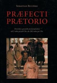 Praefecti Praetorio. Dowódcy gwardii pretoriańskiej od 2 roku przed Chr. do 282 po Chr. - okładka książki