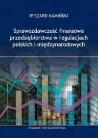 Sprawozdawczość finansowa przedsiębiorstw w regulacjach polskich i międzynarodowych - okładka książki