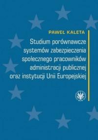 Studium porównawcze systemów zabezpieczenia społecznego pracowników administracji publicznej - okładka książki