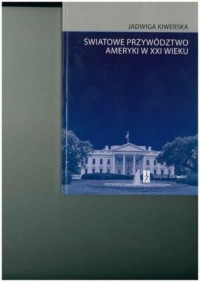 Światowe przywództwo Ameryki w XXI wieku - okładka książki