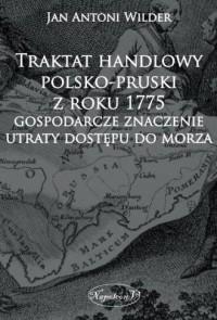 Traktat handlowy polsko-pruski z roku 1775. Gospodarcze znaczenie utraty dostępu do morza - okładka książki