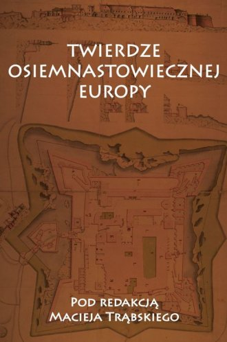 Twierdze osiemnastowiecznej Europy. - okładka książki