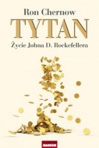 Tytan. Życie Johna D. Rockefellera - okładka książki