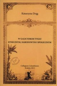 W galicyjskim tyglu etnicznym, narodowym i społecznym - okładka książki