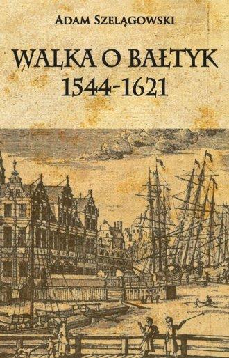 Walka o Bałtyk 1544-1621 - okładka książki