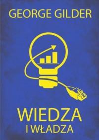 Wiedza i władza. Informacyjna teoria kapitalizmu i wywołana przez nią rewolucja - okładka książki