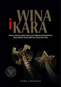 Wina i kara. Społeczeństwa wobec rozliczeń zbrodni popełnionych przez reżimy totalitarne w latach 1939-1956 - okładka książki