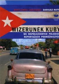 Wizerunek Kuby we współczesnych polskich reportażach podróżniczych - okładka książki