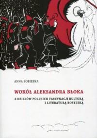 Wokół Aleksandra Błoka. Z dziejów polskich fascynacji kulturą i literaturą rosyjską - okładka książki