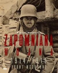 Zapomniana wojna 1914-1918. Front wschodni I wojny światowej - okładka książki