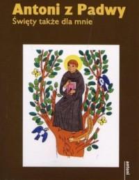 Antoni z Padwy. Święty także dla mnie - okładka książki