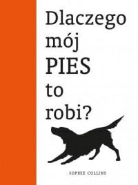 Dlaczego mój pies to robi? - okładka książki