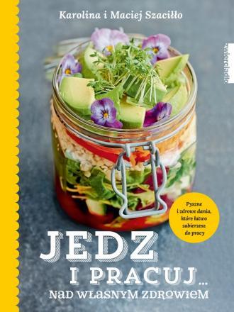 Jedz i pracuj nad własnym zdrowiem - okładka książki
